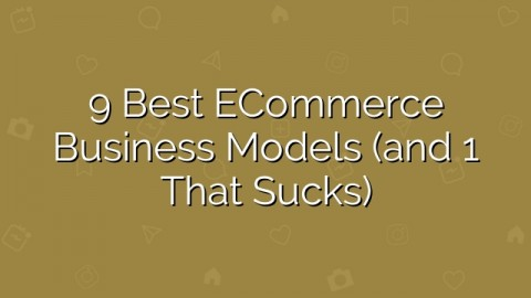 9 Best eCommerce Business Models (and 1 That Sucks)
