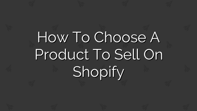 How to Choose a Product to Sell on Shopify