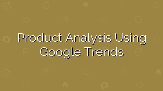Product Analysis Using Google Trends